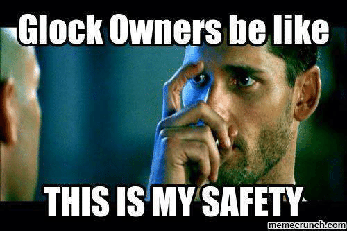 glock-owners-be-like-this-is-my-safety-memecrunch-com-10320543